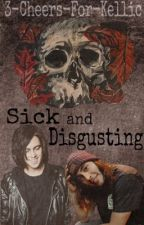 Sick and Disgusting (KELLIC) (boyxboy) by 3-Cheers-For-Kellic