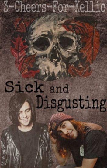 Sick and Disgusting (KELLIC) (boyxboy)