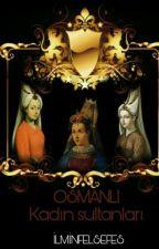 Osmanlı Kadın Sultanları(BİTTİ) by ilminfelsefes