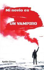 Mi Novio Es Un Vampiro by juliserranoforever