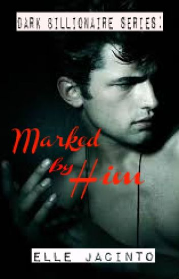 Dark Billionaire Series : Marked by Him