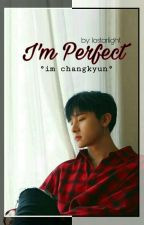 I.M Perfect || ChangKyun ✔ by JeonDae