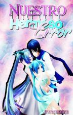 Nuestro Hermoso Error ~Miku X Kaito~ by WillowShionHatsune