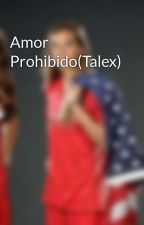 Amor Prohibido(Talex) by leonelamoyano92