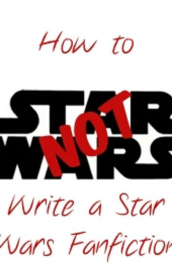How NOT to Write a Star Wars Fanfiction