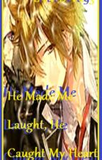 He Made Me Laugh, He Caught My Heart [compleate] by A_Hope93