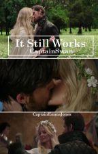 It Still Works (A CaptainSwan Fanfic) by SwanAndJones