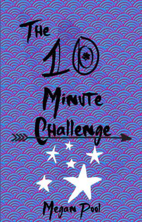 The 10 Minute Challenge by Megan314