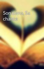 Son coma, Sa chance by louisa-audrey