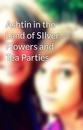 Ashtin in the Land of SIlver Flowers and Tea Parties by LinztheBomb