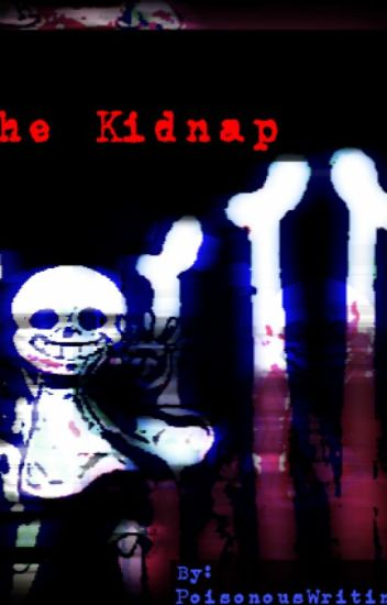The Kidnap: Psychotic!Sans x Detective!Reader