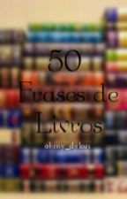 50 Frases de Livros by ohmy_Dylan