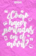 ¿Como hacer portadas en el móvil? by -Dxllxs