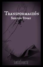 Transformación   Suicide Story. by SukiiCookiie