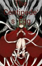 The  Centipede's  Egg by azurepunk98