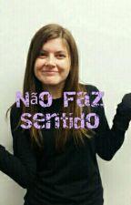 Não Faz Sentido by _RainhaDosTrouxas_
