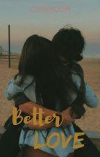 Better Love by clvrmoon