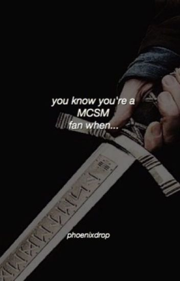 You Know You're a MCSM Fan When...
