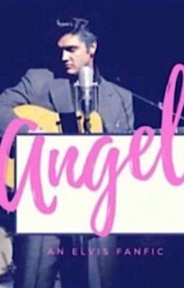 Angel {An Elvis Presley Fanfic}