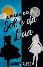 A Filha do Sol e da Lua (O começo Vol 1) by Saannybatista