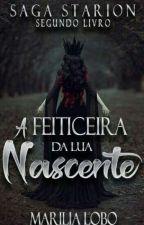 [Livro 2] Saga Starion - A Feiticeira Da Lua Nascente by MariliaLoboMello