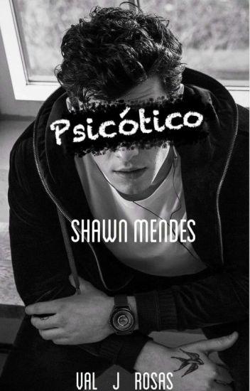 Psicótico {Shawn Mendes y Tú} - Shawn Mendes.