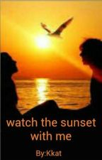 Watch the Sunset With Me by Sxvge-_-Kkat