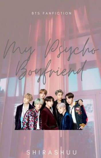 My Psycho Boyfriend [BTS] [Request Open]