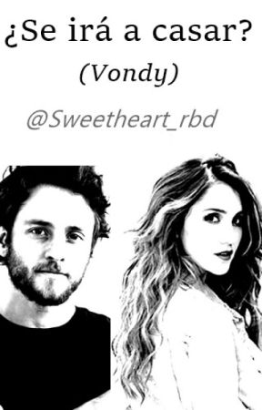 ¿Se irá a casar? - Vondy by Sweetheart_rbd