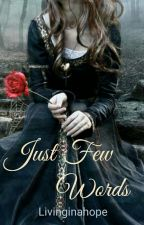 Just Few Words - #wattys2016 - Book 1  by Dreaminginahope