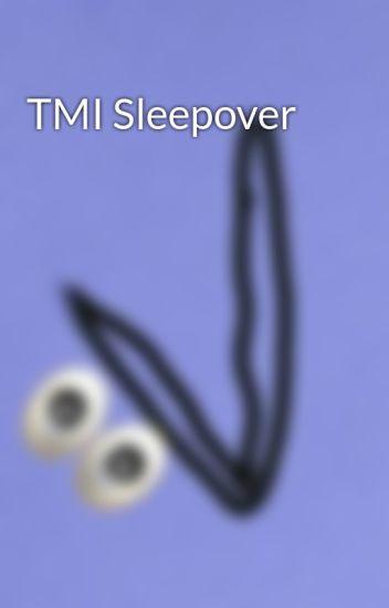 TMI Sleepover