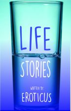 LIFE STORIES By: Eroticus by Eroticus