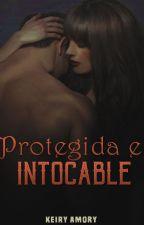 Protegida e Intocable. (Editando) by AmoryK