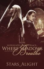 Where Shadows Breathe [Legolas Fanfiction]  by Stars_Alight