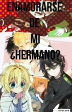 Enamorarse De ¿Mi Hermano? by L_HyakuyaMei