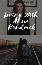 Living With Anna Kendrick by oncervampirefan