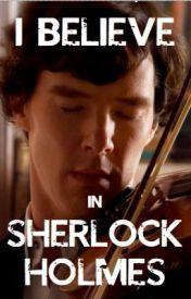 I Believe in Sherlock Holmes by MoonCrane098