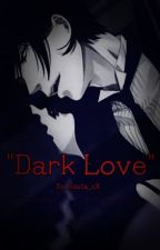 """Dark Love"" (Sebastian x Reader x Ciel) by Xx_Shieru_xX"