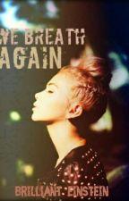 We Breathe Again by brilliant_einstein