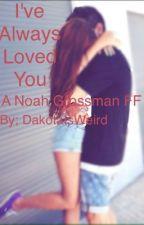 I've Always Loved You (Noah Grossman FF) by DakotaIsWeird