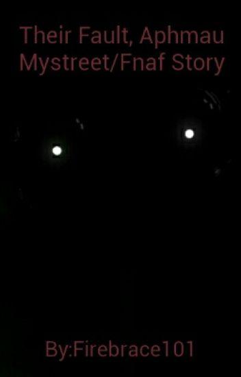 Their Fault, Aphmau Mystreet/Fnaf Story