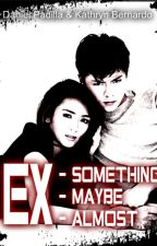 Ex-Something. Ex-Maybe. Ex-Almost. by daniellap
