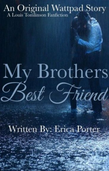 My Brothers Best Friend(Louis Tomlinson FanFiction) *Editing*