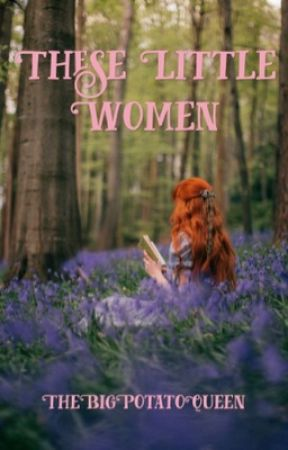 These Little Women by TheBigLoserQueen