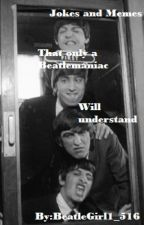Jokes and Memes that only a Beatlemaniac will understand [ COMPLETE] by BeatleGirl1_516