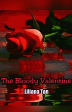 The Bloody Valentine (Completed) by LilianaTan1708