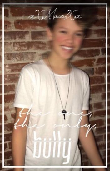The one, the Only, Bully \\ Jacob Sartorius fanfic ( COMPLETED)