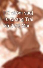 [12 chòm sao] 10 Chàng Trai Và 2 Cô Gái by SukiKirai9