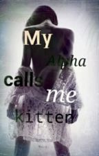 My Alpha calls me Kitten by Wonder-about-love