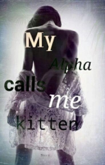 My Alpha calls me Kitten